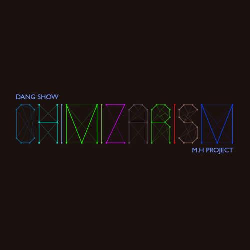 Chimizarism - M.H Project و گروه دنگ شو