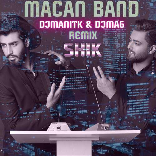 شیک (ریمیکس) - ماکان بند, و ,Dj MA6 و Dj ManiTK