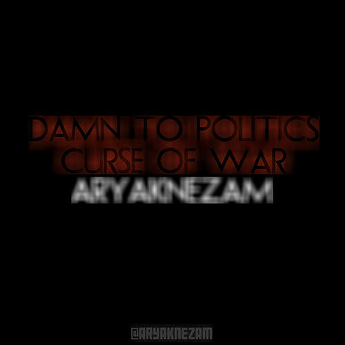 Damn To Politics, Curse Of War - آریاک نظام